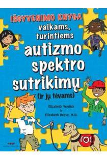 Išgyvenimo knyga vaikams, turintiems autizmo spektro sutrikimų (ir jų tėvams) | Elizabeth Reeve, Elizabeth Verdick