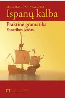 Ispanų kalba. Praktinė gramatika. Fonetikos įvadas | Alfonso Rascon Cabalero