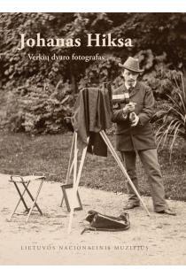 Johanas Hiksa. Verkių dvaro fotografas | Jūratė Gudaitė