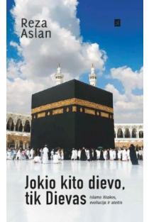Jokio kito dievo, tik Dievas. Islamo ištakos, evoliucija ir ateitis (knyga su defektais) | Reza Aslan