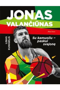 Jonas Valančiūnas. Su kamuoliu – paskui svajonę | Linas Kunigėlis
