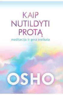 Kaip nutildyti protą. Meditacija ir gera sveikata | Osho