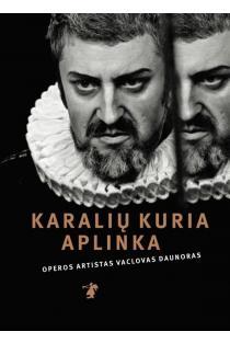 Karalių kuria aplinka: operos solistas Vaclovas Daunoras | Sud. Jūratė Katinaitė