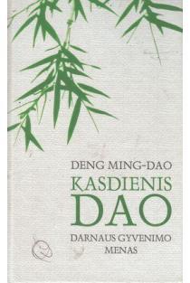 Kasdienis Dao: darnaus gyvenimo menas | Deng Ming-Dao