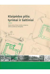 Klaipėdos pilis: tyrimai ir šaltiniai | Castle Klaipėda (Memel): research and sources | Gintautas Zabiela