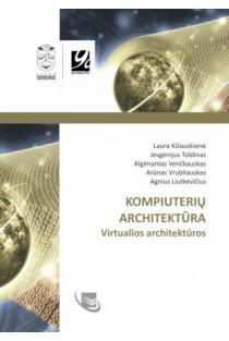 Kompiuterių architektūra. Virtualios architektūros | Laura Kižauskienė, Jevgenijus Toldinas, Algimantas Venčkauskas ir kt.
