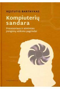 Kompiuterių sandara. Procesoriaus ir atminties įrenginių veikimo pagrindai (2-oji laida)   Kęstutis Bartnykas