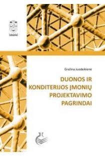 Duonos ir konditerijos įmonių projektavimo pagrindai | Gražina Juodeikienė