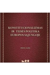 Konstitucionalizmas ir teisės politika Europos Sąjungoje   Irmantas Baltūsis, Jolita Baltūsienė, Darijus Beinoravičius ir kt.