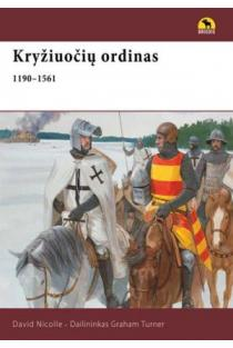 Kryžiuočių ordinas 1190–1561 m. | David Nicolle, Graham Turner