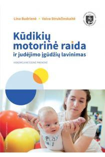 Kūdikių motorinė raida ir judėjimo įgūdžių lavinimas | Lina Budrienė, Vaiva Strukčinskaitė