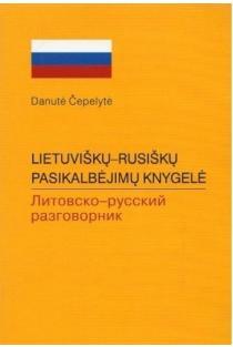 Lietuviškų-rusiškų pasikalbėjimų knygelė | Danutė Čepelytė