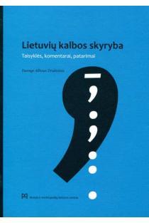 Lietuvių kalbos skyryba: taisyklės, komentarai, patarimai | Albinas Drukteinis