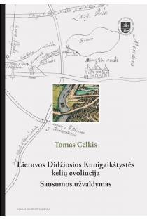 Lietuvos Didžiosios Kunigaikštystės kelių evoliucija. Sausumos užvaldymas | Tomas Čelkis