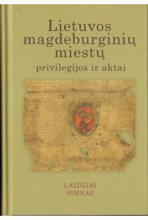 Lietuvos magdeburginių miestų privilegijos ir aktai, t. 8. Lazdijai. Simnas   Jonas Drungilas