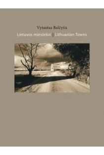 Lietuvos miesteliai / Lithuanian Towns | Vytautas Balčytis
