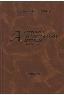 Lietuvos archeologijos istorija iki 1945 | P. Kulikauskas, G. Zabiela