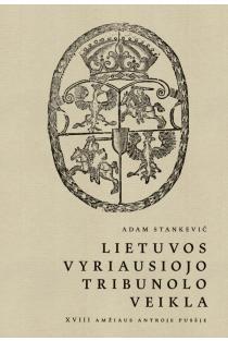 Lietuvos Vyriausiojo Tribunolo veikla XVIII amžiaus antroje pusėje | Adam Stankevič