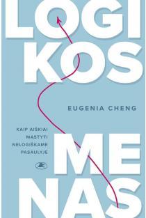 Logikos menas. Kaip aiškiai mąstyti nelogiškame pasaulyje? | Eugenia Cheng