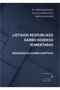 Lietuvos Respublikos darbo kodekso komentaras. Individualieji darbo santykiai | Mantas Mikalopas, Tomas Bagdanskis, Vilius Mačiulaitis