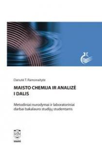 Maisto chemija ir analizė, I d. Metodiniai nurodymai ir laboratoriniai darbai bakalauro studijų studentams | Danutė T. Ramonaitytė