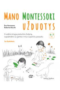 Mano Montessori užduotys 4-7 m. Ši veiklos knyga praturtins žodyną, supažindins su gamta ir mus supančiu pasauliu   Ève Herrmann