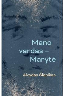 Mano vardas – Marytė | Alvydas Šlepikas