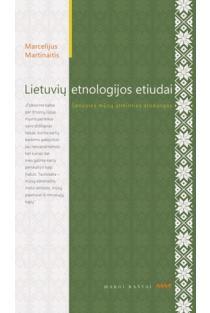 Marcelijus Martinaitis. Lietuvių etnologijos etiudai: senosios mūsų atminties atodangos | Antanas Rybelis