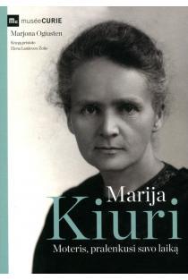 Marija Kiuri. Moteris, pralenkusi savo laiką | Marjona Ogiusten