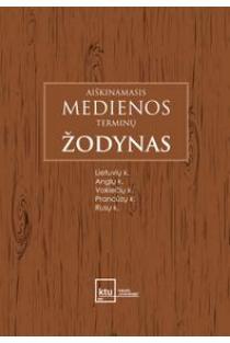 Aiškinamasis medienos terminų žodynas | Red. Bronislovas Papreckis