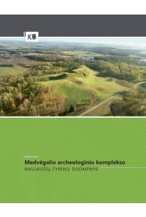 Medvėgalio archeologinio komplekso naujausių tyrimų duomenys |