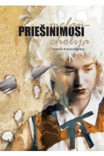 Priešinimosi melancholija | Laszlo Krasznahorkai