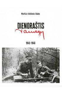 Merkio rinktinės štabo dienoraštis, 1945–1946 | Algis Kašėta