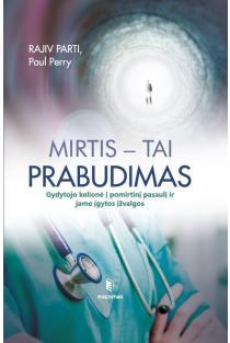 Mirtis - tai prabudimas. Gydytojo kelionė į pomirtinį pasaulį ir jame įgytos įžvalgos | Rajiv Parti, Paul Perry