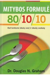 Mitybos formulė 80/10/10. Kad turėtume idealų svorį ir idealią sveikatą | Dr. Douglas N.Graham