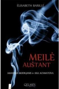 Meilė auštant. Amadėjus Modiljanis ir Ana Achmatova | Elisabeth Barille