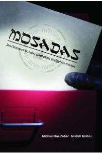 Mosadas. Svarbiausios Izraelio slaptosios žvalgybos misijos | Michael Bar-Zohar, Nissim Mishal