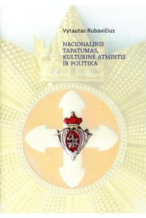 Nacionalinis tapatumas, kultūrinė atmintis ir politika | Vytautas Rubavičius