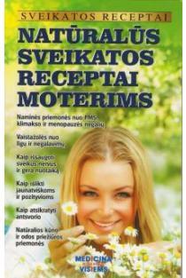 Sveikatos receptai. Natūralūs sveikatos receptai moterims | Gailina Kavaliauskienė