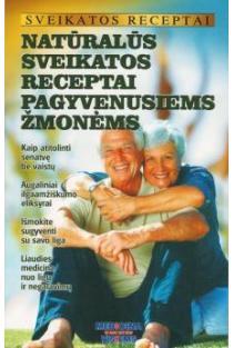 Sveikatos receptai. Natūralūs sveikatos receptai pagyvenusiems žmonėms | Gailina Kavaliauskienė