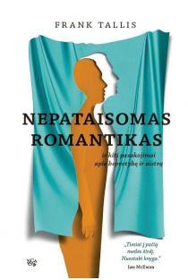 Nepataisomas romantikas ir kiti pasakojimai apie beprotybę ir aistrą | Frank Tallis