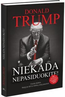 Niekada nepasiduokite | Donald J. Trump