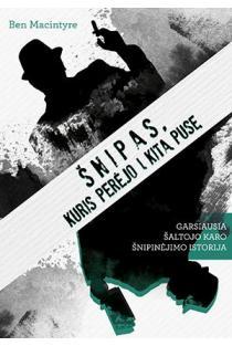 Šnipas, kuris perėjo į kitą pusę. Garsiausia Šaltojo karo šnipinėjimo istorija | Ben Macintyre