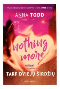 Nothing More. Tarp dviejų širdžių | Anna Todd