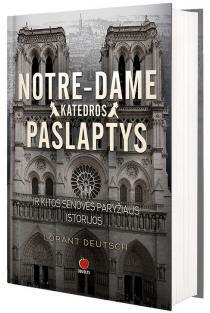Noterdamo katedros paslaptys ir kitos senovės Paryžiaus istorijos | Lorant Deutsch