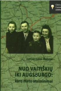 Nuo Vaitiškių iki Augsburgo: karo metų atsiminimai | Justina Juozas Mašiotas