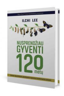 Nusprendžiau gyventi 120 metų | Ilchi Lee