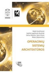 Operacinių sistemų architektūros | Nijolė Sarafinienė, Ingrida Lagzdinytė-Budnikė, Darius Matulis ir kt.