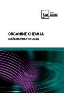 Organinė chemija. Mažasis praktikumas | Sud. Marytė Daškevičienė, Albina Stanišauskaitė