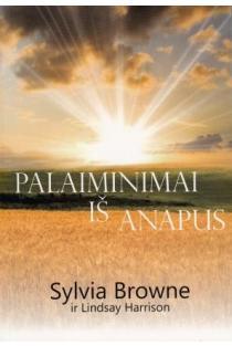 Palaiminimai iš Anapus. Išmintis ir paguoda iš Anapus | Sylvia Browne, Lindsay Harrison